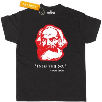 All Riot Karl Marx Told You So Organic T-Shirt