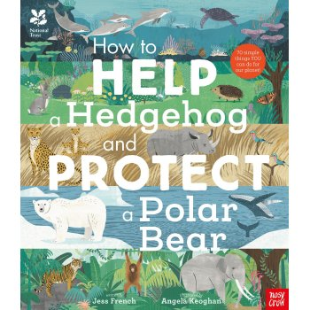 How to Help a Hedgehog and Protect a Polar Bear Hardback Book