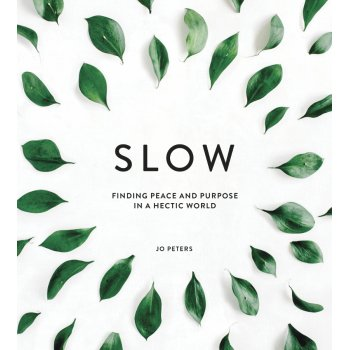 Slow: Finding Peace and Purpose in a Hectic World Hardback Book